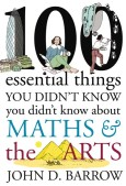 100 essential things you didn't know about Maths & the Arts, John D. Barrow